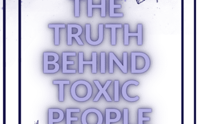 The truth behind toxic people.